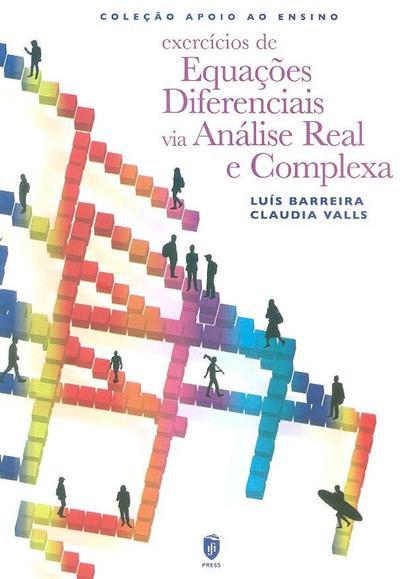 Exercícios de equações diferenciais via análise real e complexa (Luís Barreira, Cláudia Valls)