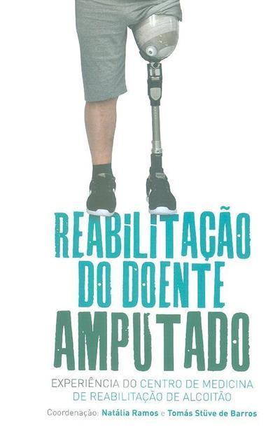 Reabilitação do doente amputado (coord. Natália Ramos, Tomás Stüve de Barros)