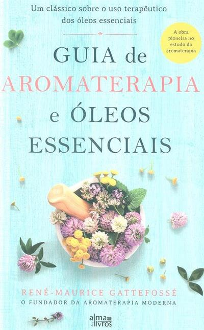 Aromaterapia e óleos essenciais (René-Maurice Gattefossé)