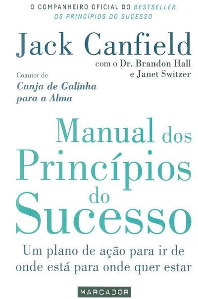 Manual dos princípios do sucesso (Jack Canfield, Brandon Hall, Janet Switzer)