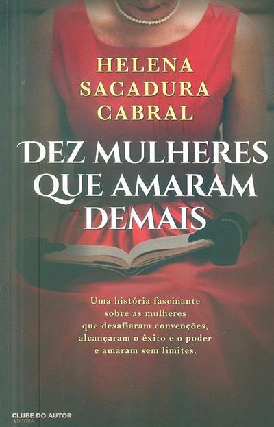 Dez mulheres que amaram demais (Helena Sacadura Cabral)