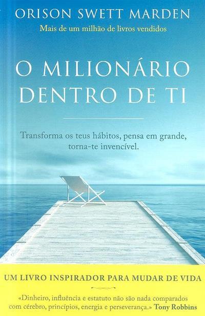 O milionário dentro de ti (Orison Swett Marden)