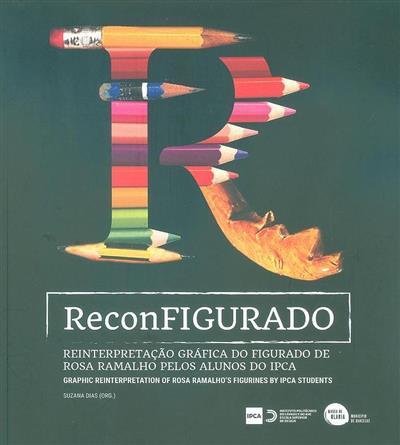 Reconfigurado - reinterpretação gráfica do figurado de Rosa Ramalho pelos alunos do IPCA (org. Suzana Dias)