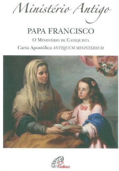 Carta Apostólica em forma de Motu Proprio Antiquum Ministerium do Sumo Pontífice Francisco pela qual se institui o Ministério de Catequista (Papa Francisco )