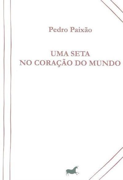 Uma seta no coração do mundo (Pedro Paixão)
