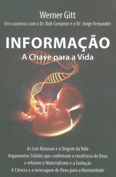 Informação - a chave para a vida (Werner Gitt, Bob Compton, Jorge Fernandez)