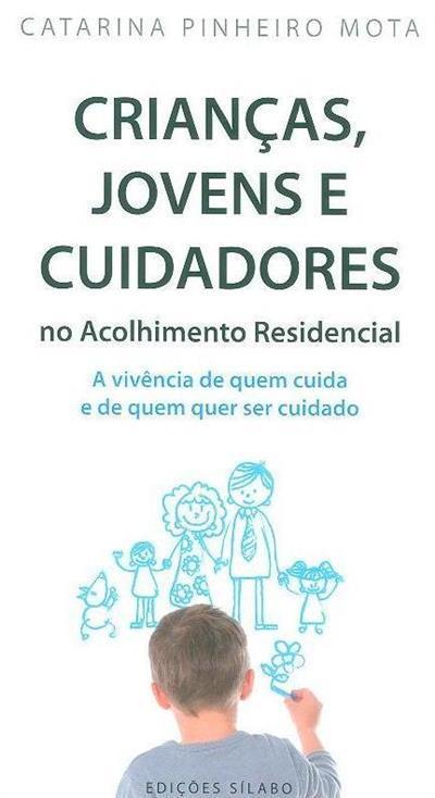 Crianças, jovens e cuidadores no acolhimento residencial (Catarina Pinheiro Mota)