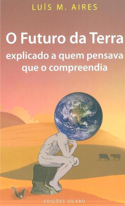 O futuro da terra explicado a quem pensava que o compreendia (Luís M. Aires)