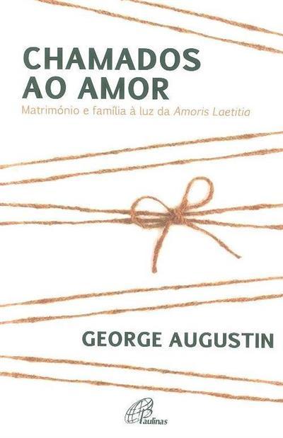 Chamados ao amor: matrimónio e família à luz da Amoris Laetitia (George Augustin)