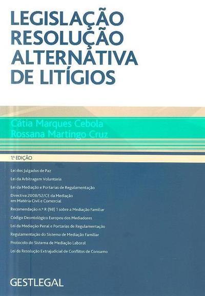 Legislação resolução alternativa de litígios (Cátia Marques Cebola, Rossana Martingo Cruz)