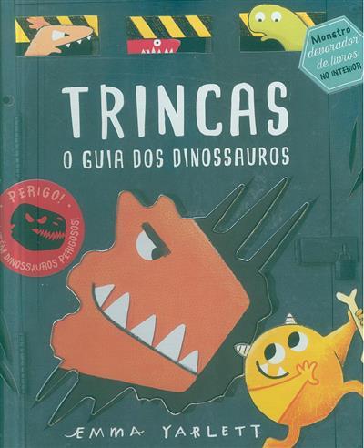 Trincas, o guia dos dinossauros (texto e il. Emma Yarlett)