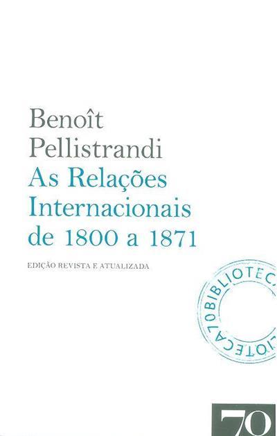 As relações internacionais de 1800 a 1871 (Benoît Pellistrandi)