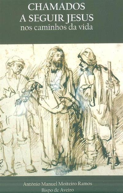 Chamados a seguir Jesus nos caminhos da vida (António Manuel Moiteiro Ramos)