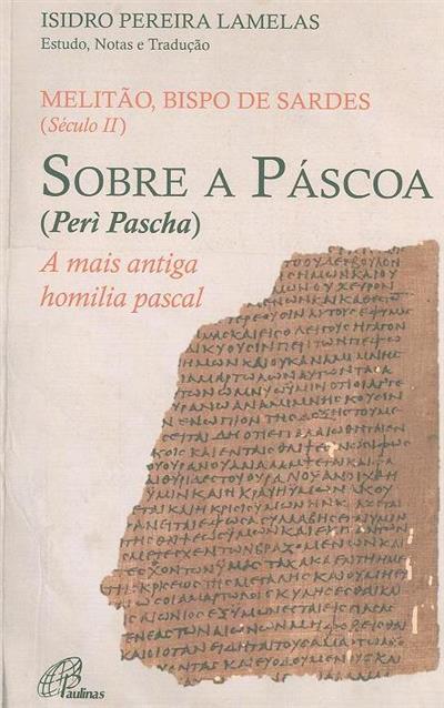 Sobre a Páscoa (Perì Pascha) (estudo, notas e trad. Isidro Pereira Lamelas)