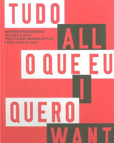 Tudo o que eu quero (curadoria e ensaios Bruno Marchand, Helena de Freitas)