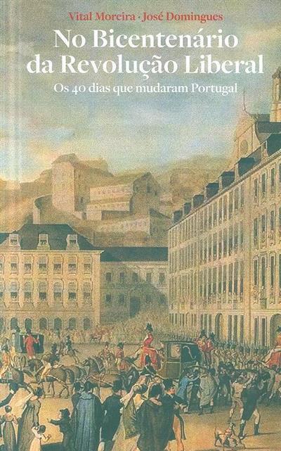 Os 40 dias que mudaram Portugal (Vital Moreira, José Domingos)
