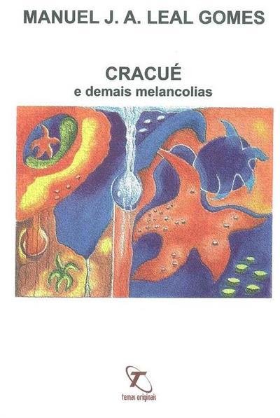 Cracué e demais melancolias (Manuel J. A. Leal Gomes)