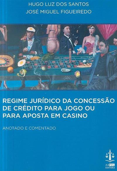 Regime jurídico da concessão de crédito para jogo ou para aposta em casino (Hugo Luz dos Santos, José Miguel Figueiredo)