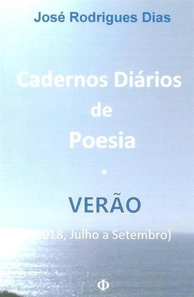 Cadernos diários de poesia, verão (2018, Julho a Setembro) (José Rodrigues Dias)