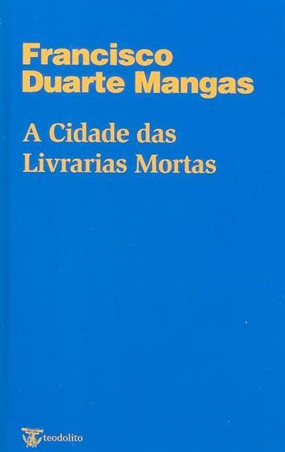 A cidade das livrarias mortas (Francisco Duarte Mangas)
