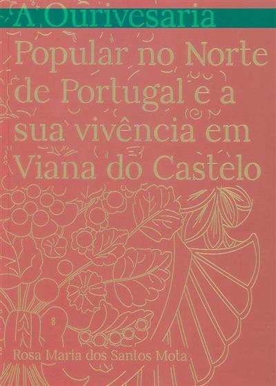 A ourivesaria popular no norte de Portugal e a sua vivência em Viana do Castelo (Rosa Maria dos Santos Mota)
