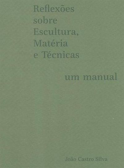 Reflexões sobre escultura, matéria e técnicas, um manual (João Castro Silva)