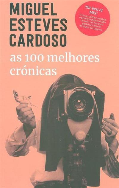 As 100 melhores crónicas (Miguel Esteves Cardoso)