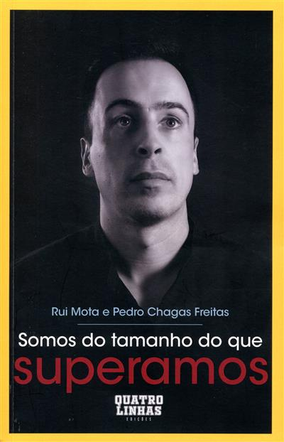 Somos do tamanho do que superamos (Rui Mota, Pedro Chagas Freitas)