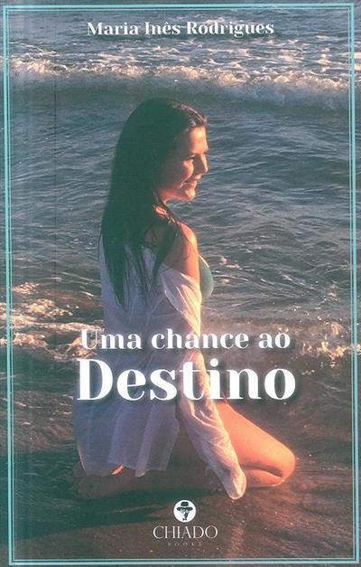Uma chance ao destino (Maria Inês Rodrigues)