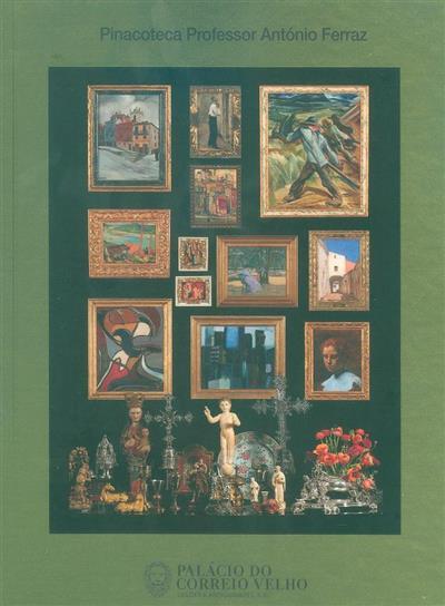 Pinacoteca e coleção de antiguidades professor doutor António Ferraz Júnior, doutor José Manuel Ferraz (Palácio do Correio Velho)