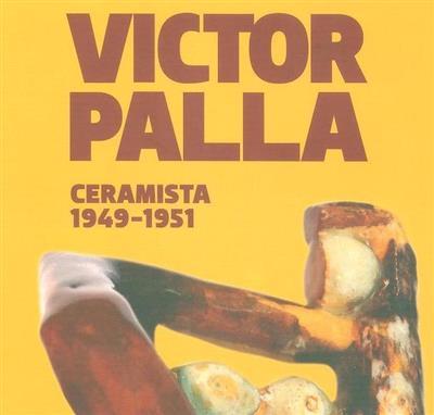 Victor Palla, ceramista, 1949-1951 (Patrícia Bento D'Almeida)
