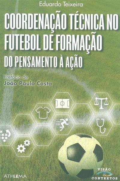Coordenação técnica no futebol de formação do pensamento à acção (Eduardo Teixeira)