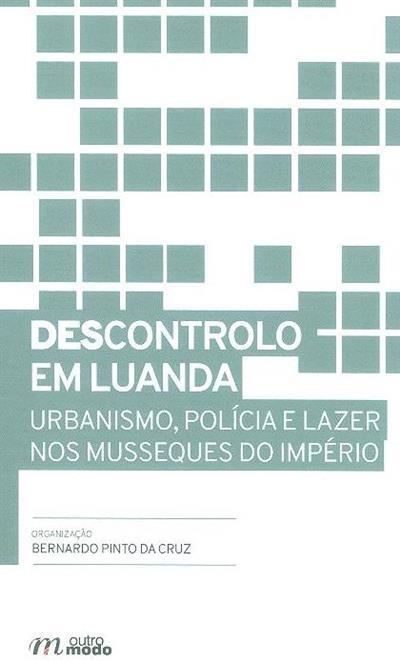 (Des)controlo em Luanda (org. Bernardo Pinto da Cruz)