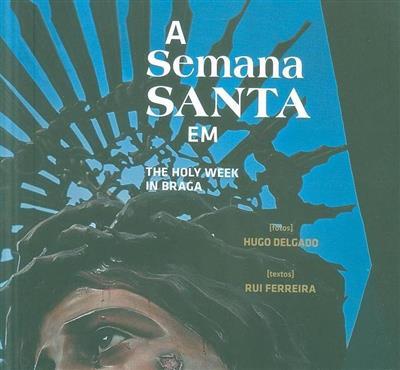 A Semana Santa em Braga (Hugo Delgado, Rui Ferreira)