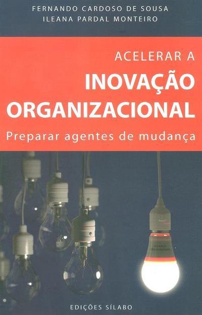 Acelerar a inovação organizacional (Fernando Cardoso de Sousa, Ileana Pardal Monteiro)
