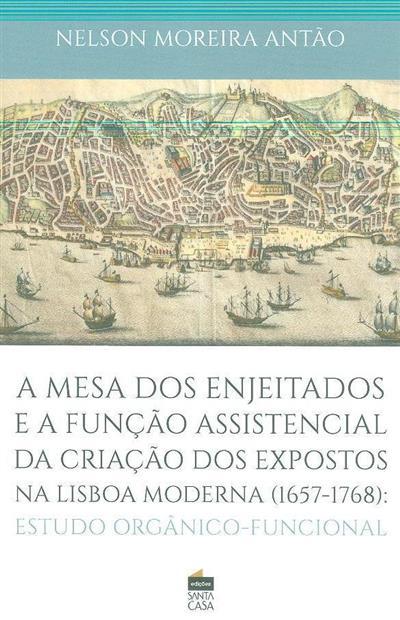 A mesa dos enjeitados e a fundação assistencial da criação dos expostos na Lisboa moderna (1657-1768) (Nelson Moreira Antão)
