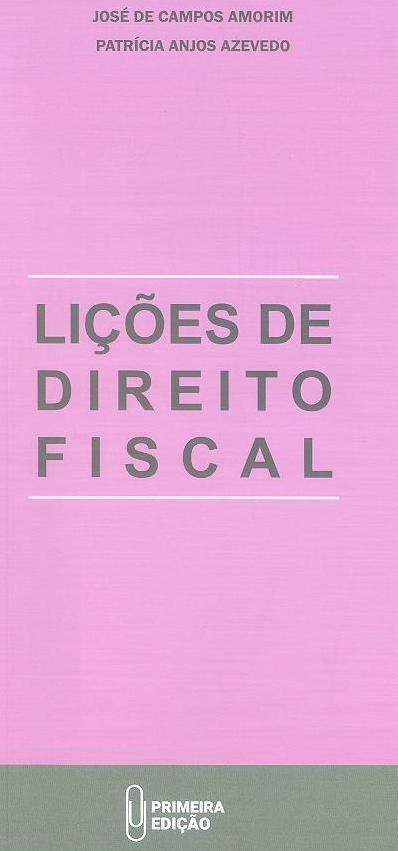 Lições de direito fiscal (José de Campos Amorim, Patrícia Anjos Azevedo )