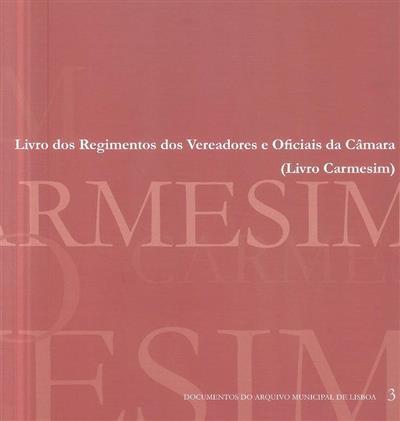 Livro dos regimentos dos vereadores e oficiais da câmara (Livro Carmesim) (coord. Helena Neves, Marta Gomes)