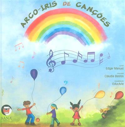 Arco-íris de canções (Edgar Manuel, Cláudia Bastos)