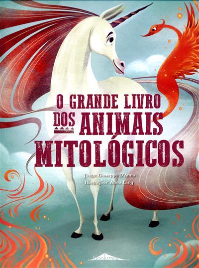 O grande livro dos animais mitológicos (Giuseppe D'Anna)