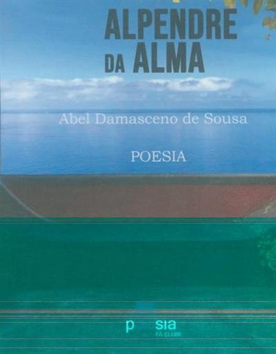 Alpendre da alma (Abel Damasceno de Sousa)