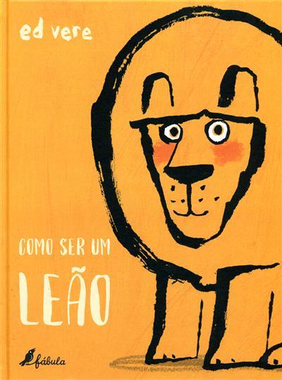 Como ser um leão (Ed Vere)
