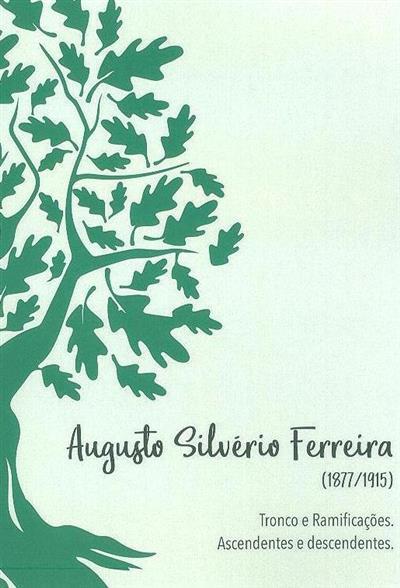 Augusto Silvério Ferreira (1877-1915) (realização Jaime Madaleno da Costa Carneiro... [et al.])