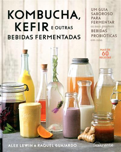Kombucha, kefir e outras bebidas fermentadas (Alex Lewin, Raquel Guajardo)