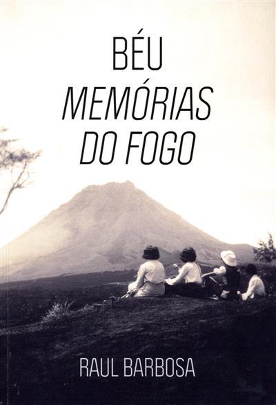 Béu, memórias do fogo (Raul Barbosa)