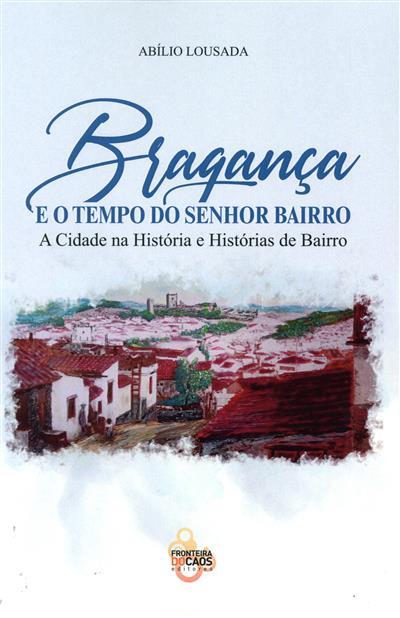 Bragança e o tempo do senhor bairro (Abílio Lousada)