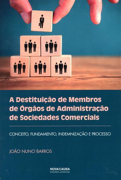 A destitutição de membros de órgãos de administração de sociedades comerciais (João Nuno Barros)