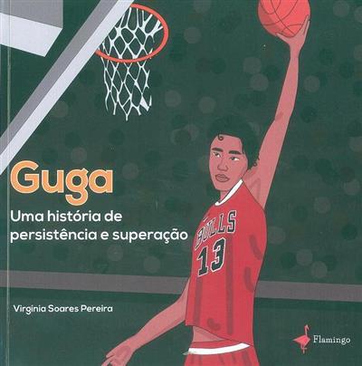 Guga, uma história de persistência e superação (Virgínia Soares Pereira)
