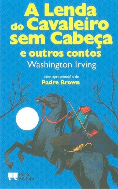 A lenda do cavaleiro sem cabeça e outros contos (Washington Irving)