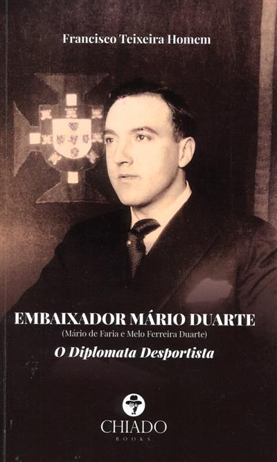 Embaixador Mario Duarte (Mário de Faria e Melo Ferreira Duarte) (Francisco Teixeira Homem)